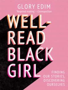 Well-Read Black Girl : Finding Our Stories, Discovering Ourselves, Hardback Book