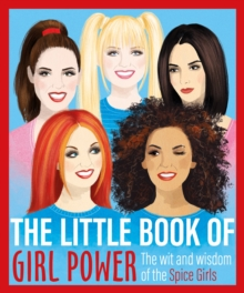 The Little Book of Girl Power : The Wit and Wisdom of the Spice Girls, EPUB eBook