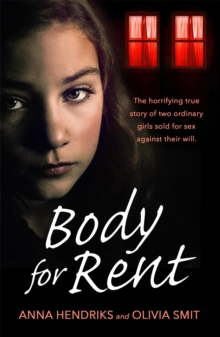 Body for Rent : The terrifying true story of two ordinary girls sold for sex against their will, Paperback / softback Book