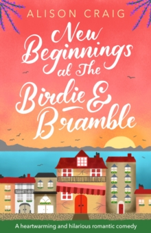 New Beginnings at The Birdie and Bramble : The perfect feel-good romance to curl up with, the first book in a heartwarming new series!, EPUB eBook
