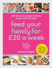 Feed Your Family For GBP20 a Week : 100 Delicious Budget-Friendly Meals You'll All Enjoy, Paperback / softback Book
