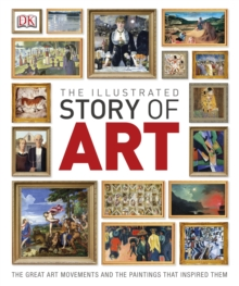 The Illustrated Story of Art : The Great Art Movements and the Paintings that Inspired them, Hardback Book