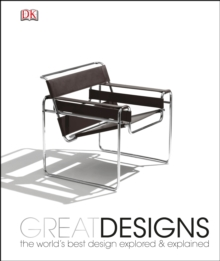 Great Designs : The World's Best Design Explored and Explained, Hardback Book