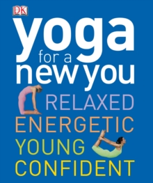 Yoga for a New You : Relaxed, Energetic, Young, Confident, PDF eBook