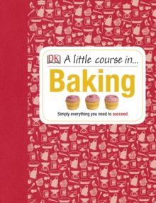 A Little Course in Baking : Simply Everything You Need to Succeed, PDF eBook
