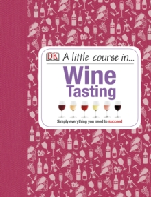 A Little Course in Wine Tasting : Simply Everything You Need to Succeed, PDF eBook