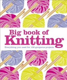 Big Book of Knitting : Everything You Need for 100 Gorgeous Projects, PDF eBook
