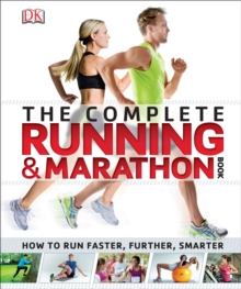The Complete Running and Marathon Book : How to Run Faster, Further, Smarter, Paperback Book