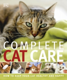 Complete Cat Care : How to Keep Your Cat Healthy and Happy, Paperback Book