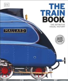 The Train Book : The Definitive Visual History, Hardback Book