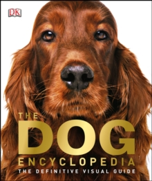 The Dog Encyclopedia : The Definitive Visual Guide, PDF eBook