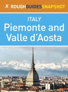 Piemonte and Valle d Aosta Rough Guides Snapshot Italy (includes Turin, Alba, Asti, Aosta and The Gran Paradiso National Park), EPUB eBook