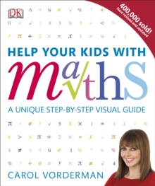 Help Your Kids with Maths : A Unique Step-by-Step Visual Guide, Paperback Book