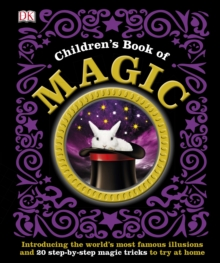 Children's Book of Magic : Introducing the World's Most Famous Illusions and 20 Step-by-Step Magic Tricks to Try at Home, Hardback Book