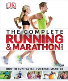 The Complete Running and Marathon Book : How to Run Faster, Further, Smarter, EPUB eBook