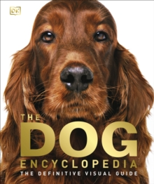 The Dog Encyclopedia : The Definitive Visual Guide, Hardback Book