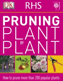 RHS Pruning Plant by Plant : How to Prune more than 200 Popular Plants, PDF eBook