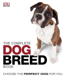 The Complete Dog Breed Book : Choose the Perfect Dog For You, PDF eBook