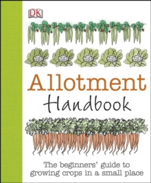 Allotment Handbook : The Beginners' Guide to Growing Crops in a Small Place, Hardback Book