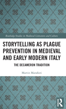 Storytelling as Plague Prevention in Medieval and Early Modern Italy : The Decameron Tradition, Hardback Book