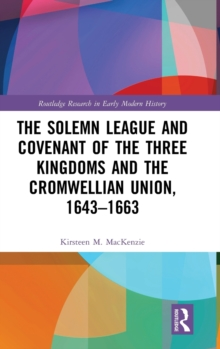 The Solemn League and Covenant of the Three Kingdoms and the Cromwellian Union, 1643-1663, Hardback Book