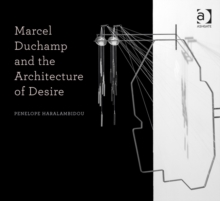 Marcel Duchamp and the Architecture of Desire, Paperback / softback Book