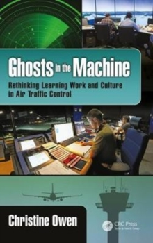 Ghosts in the Machine : Rethinking Learning Work and Culture in Air Traffic Control, Hardback Book