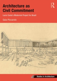 Architecture as Civil Commitment: Lucio Costa's Modernist Project for Brazil, Hardback Book