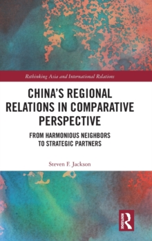 China's Regional Relations in Comparative Perspective : From Harmonious Neighbors to Strategic Partners, Hardback Book