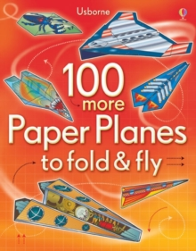100 More Paper Planes to Fold and Fly, Paperback / softback Book