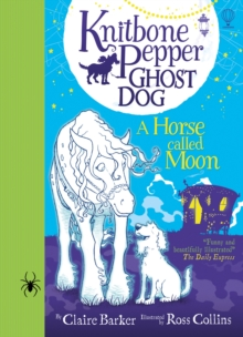 Knitbone Pepper : Ghost Dog and a Horse called Moon, Hardback Book