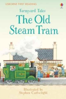 First Reading Farmyard Tales : The Old Steam Train, Hardback Book