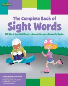 The Complete Book of Sight Words : 220 Words Your Child Needs to Know to Become a Successful Reader, Paperback / softback Book