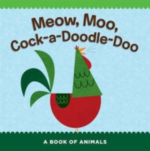 Meow, Moo, Cock-a-Doodle-Doo : A Book of Animals, Board book Book