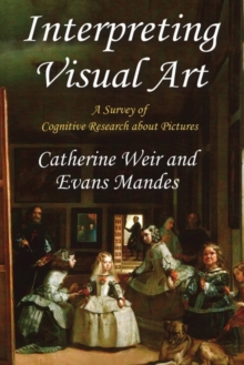 Interpreting Visual Art : A Survey of Cognitive Research About Pictures, Hardback Book