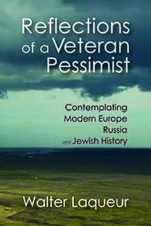 Reflections of a Veteran Pessimist : Contemplating Modern Europe, Russia, and Jewish History, Hardback Book
