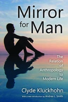 Mirror for Man : The Relation of Anthropology to Modern Life, Paperback Book