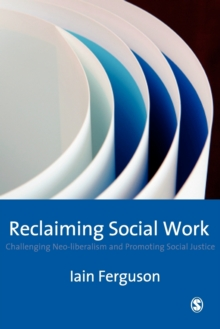 Reclaiming Social Work : Challenging Neo-liberalism and Promoting Social Justice, Paperback / softback Book