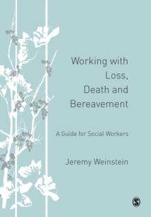 Working with Loss, Death and Bereavement : A Guide for Social Workers, Paperback / softback Book