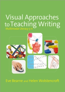 Visual Approaches to Teaching Writing : Multimodal Literacy 5 - 11, Paperback / softback Book