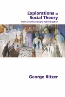 Explorations in Social Theory : From Metatheorizing to Rationalization, PDF eBook