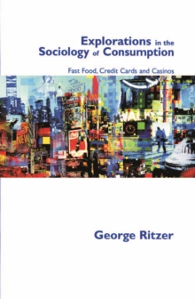 Explorations in the Sociology of Consumption : Fast Food, Credit Cards and Casinos, PDF eBook