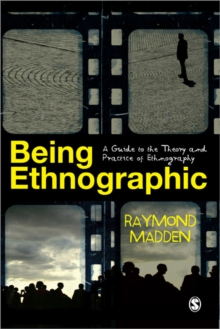 Being Ethnographic : A Guide to the Theory and Practice of Ethnography, Paperback Book