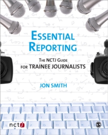 Essential Reporting : The NCTJ Guide for Trainee Journalists, Paperback Book