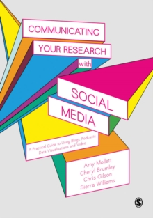 Communicating Your Research with Social Media : A Practical Guide to Using Blogs, Podcasts, Data Visualisations and Video, Paperback Book