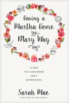 Having a Martha Home the Mary Way, Paperback Book