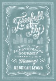 Freefall to Fly : A Breathtaking Journey Toward a Life of Meaning, Hardback Book