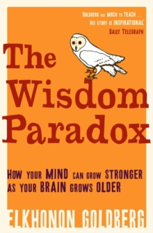 The Wisdom Paradox : How Your Mind Can Grow Stronger As Your Brain Grows Older, Paperback / softback Book