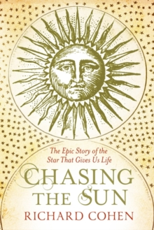 Chasing the Sun : The Epic Story of the Star That Gives us Life, Paperback Book