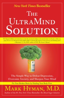 The UltraMind Solution : Fix Your Broken Brain by Healing Your Body First, EPUB eBook